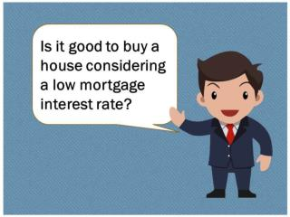 Is it Good To Buy a House Considering a Low Mortgage Interest Rate?