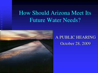 How Should Arizona Meet Its Future Water Needs?