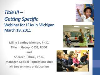 Title III – Getting Specific Webinar for LEAs in Michigan March 18, 2011