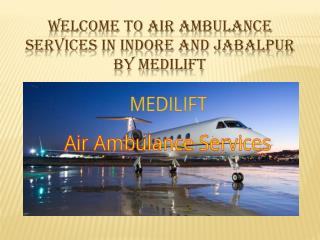 Air Ambulance Services in Indore and Jabalpur Presentation