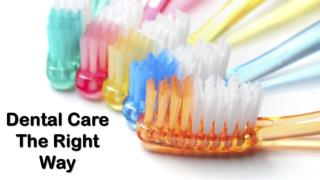 Dental Care The Right Way