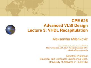 CPE 626  Advanced VLSI Design Lecture 3: VHDL Recapitulation   Aleksandar Milenkovic  ece.uah