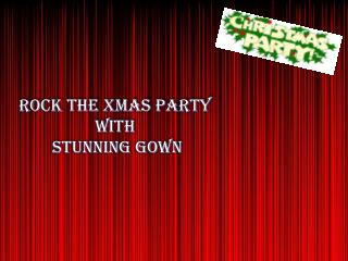 Rock The XMAS Party with Dazzling Gowns