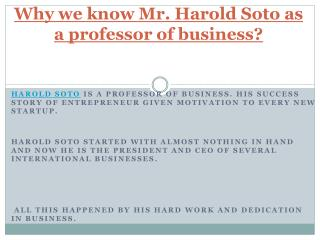Mr. Harold Soto as a professor of business