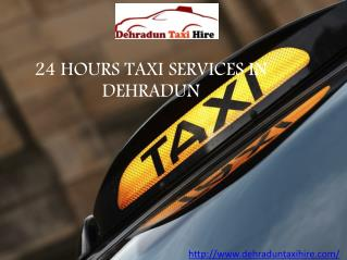 24 HOURS TAXI SERVICES IN DEHRADUN