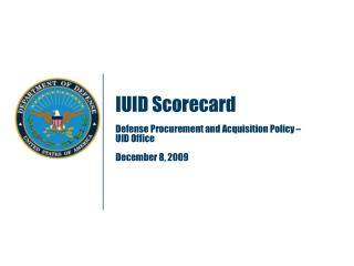 IUID Scorecard Defense Procurement and Acquisition Policy – UID Office December 8, 2009
