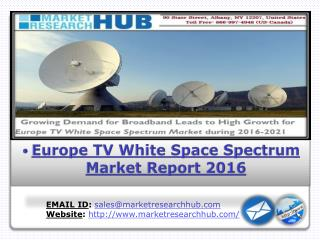 Growing Demand for Broadband Leads to High Growth for Europe TV White Space Spectrum Market during 2016-2021