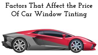 Factors That Affect the Price Of Car Window Tinting