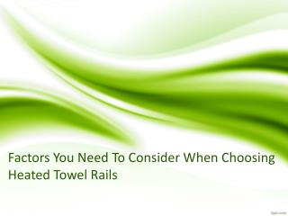 Factors You Need To Consider When Choosing Heated Towel Rails