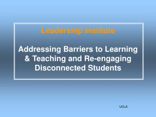 Leadership Institute Addressing Barriers to Learning  & Teaching and Re-engaging Disconnected Students
