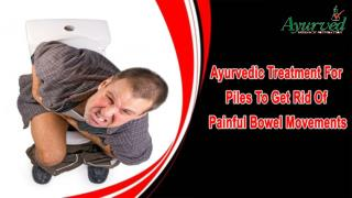 Ayurvedic Treatment For Piles To Get Rid Of Painful Bowel Movements