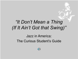 """It Don't Mean a Thing (If It Ain't Got that Swing)"""