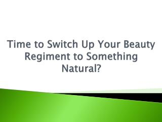Time to Switch Up Your Beauty Regiment to Something Natural?