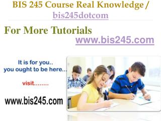 BIS 245 Course Success Begins / bis245dotcom