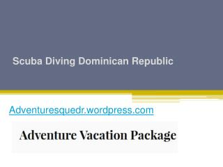 Scuba Diving Dominican Republic - Adventuresque.com