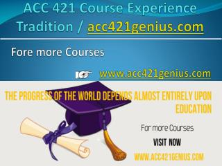ACC 421 Course Experience Tradition / acc421genius.com