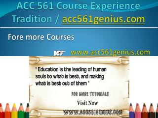 ACC 561 Course Experience Tradition / acc561genius.com