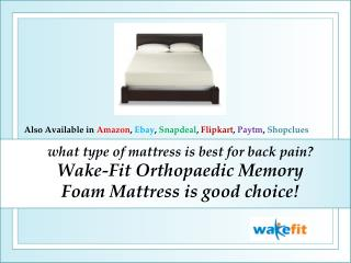 What Type Of Mattress Is Best For Back Pain- Wake-Fit Orthopaedic Memory Foam Mattress Is Good Choice.
