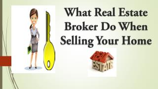 What Real Estate Broker Do When Selling Your Home