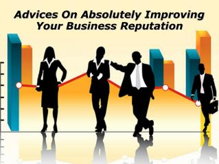 Advices On Absolutely Improving Your Business Reputation