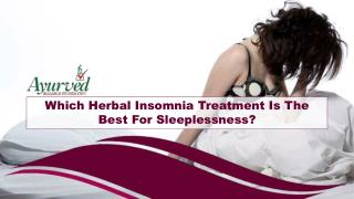 Which Herbal Insomnia Treatment Is The Best For Sleeplessness?