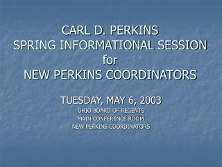CARL D. PERKINS SPRING INFORMATIONAL SESSION for NEW PERKINS COORDINATORS