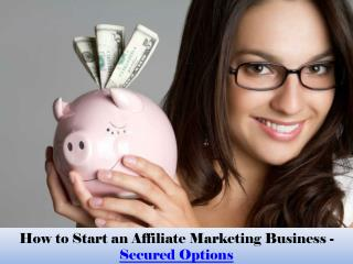 How to Start an Affiliate Marketing Business - Secured Options