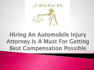Hiring An Automobile Injury Attorney Is A Must For Getting Best Compensation Possible