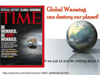 Global Warming can destroy our planet!