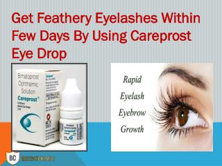Have Long, Thick and Dark Eyelashes With Daily Use Of Careprost
