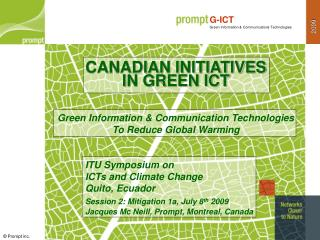 CANADIAN INITIATIVES IN GREEN ICT   Green Information  Communication Technologies To Reduce Global Warming    ITU Sympos