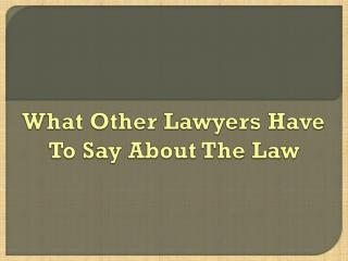 What Other Lawyers Have To Say About The Law