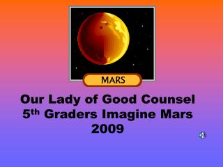 Our Lady of Good Counsel 5 th  Graders Imagine Mars 2009