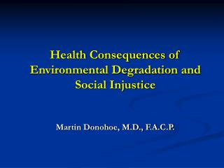 Health Consequences of  Environmental Degradation and Social Injustice