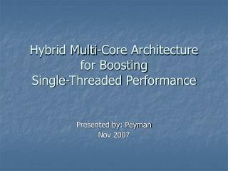 Hybrid Multi-Core Architecture  for Boosting  Single-Threaded Performance