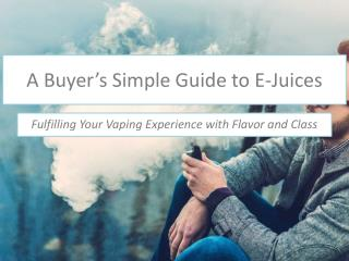 A Guide to Help You Know More About E-juices