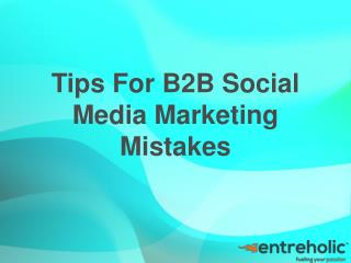 Tips For B2B Social Media Marketing Mistakes