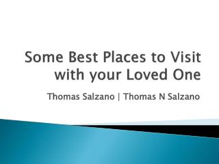 Best Places to Visit with your Loved One by Thomas Salzano