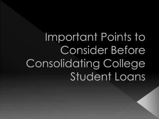 Important Points to Consider Before Consolidating College Student Loans