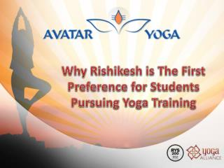 Why Rishikesh is The First Preference for Students Pursuing Yoga Training