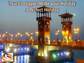 Tours to Egypt: Make your Holiday a Perfect Holiday