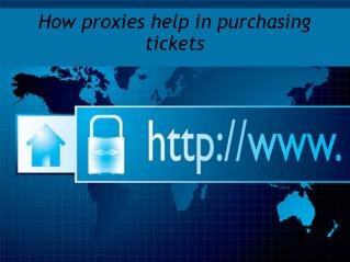 How proxies help in purchasing tickets