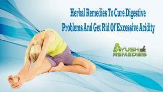 Herbal Remedies To Cure Digestive Problems And Get Rid Of Excessive Acidity