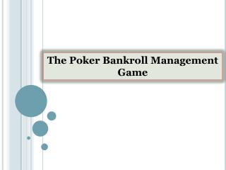 The Poker Bankroll Management Game