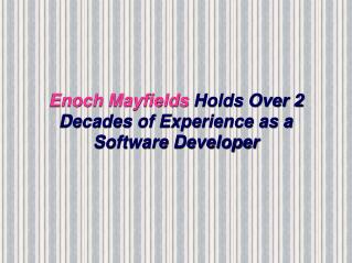 Enoch Mayfields Holds Over 2 Decades of Experience as a Software Developer
