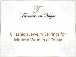 6 Fashion Jewelry Earrings for Modern Woman of Today
