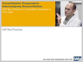 Consolidation Preparation: Intercompany Reconciliation  SAP Best Practices for Subsidiary Integration in One Client