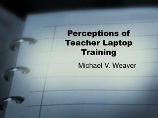 Perceptions of Teacher Laptop Training