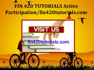 FIN 420 TUTORIALS Active Participation/fin420tutorials.com