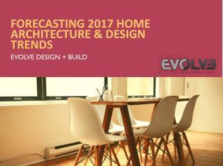 Forecasting 2017 Home Architecture & Design Trends